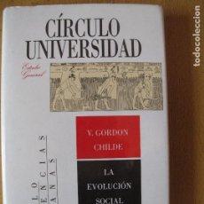 Libros de segunda mano: LA EVOLUCIÓN SOCIAL.- V- GORDON CHILDE.- CÍRCULO DE LECTORES. 1989. Lote 106547623