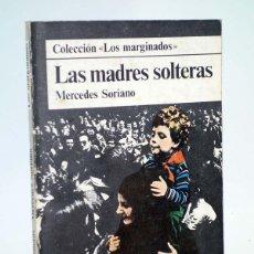 Libros de segunda mano: LOS MARGINADOS LAS MADRES SOLTERAS (MERCEDES SORIANO) DOPESA, 1977. Lote 106901547