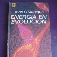 Libros de segunda mano: JOHN O'MANIQUE - ENERGIA EN EVOLUCION - ROTATIVA PLAZA JANES 1972 - CIENCIA. Lote 107301603