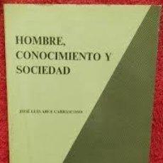 Libros de segunda mano: HOMBRE, CONOCIMIENTO Y SOCIEDAD. JOSÉ LUIS ARCE CARRASCOSO. Lote 107514787