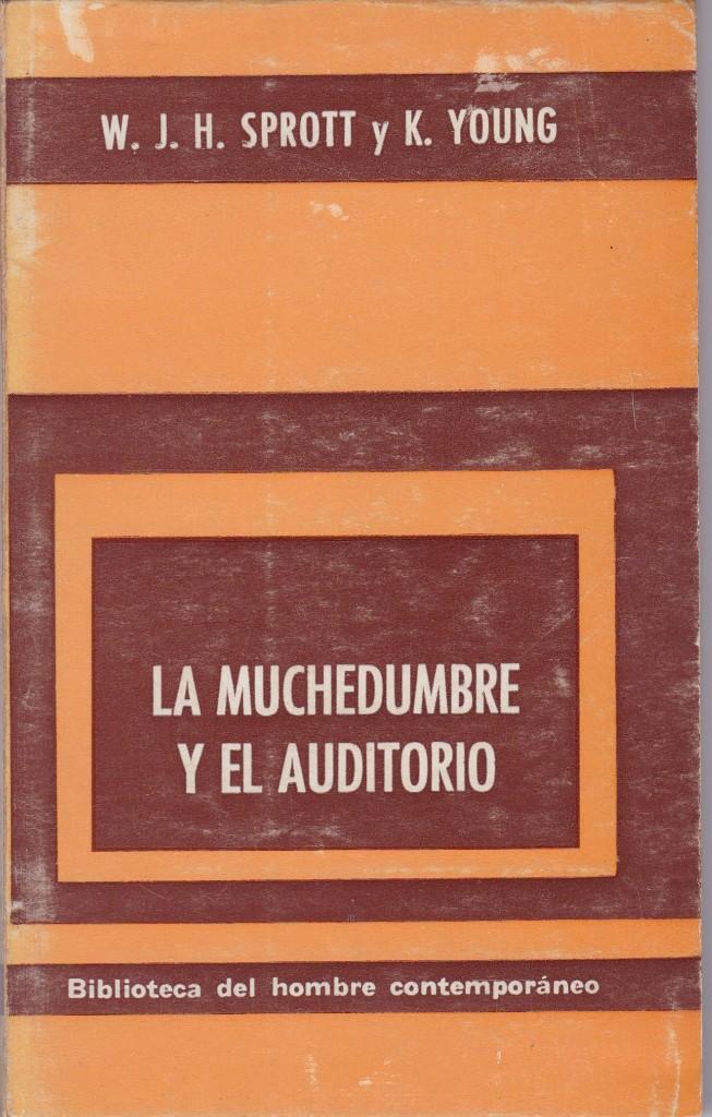 LA MUCHEDUMBRE Y EL AUDITORIO. DE W.J.H. SPROTT Y K.YOUNG (Libros de Segunda Mano - Pensamiento - Sociología)