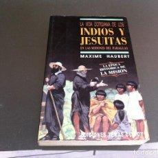 Libros de segunda mano: MAXIME HAUBERT. LA VIDA COTIDIANA DE LOS INDIOS Y JESUITAS EN LAS MISIONES DEL PARAGUAY. 1991. Lote 109955879