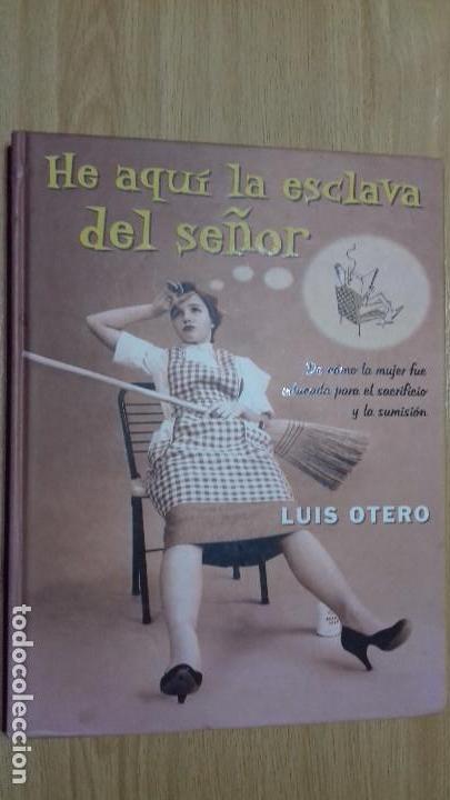 HE AQUI LA ESCLAVA DEL SEÑOR LUIS OTERO (Libros de Segunda Mano - Pensamiento - Sociología)