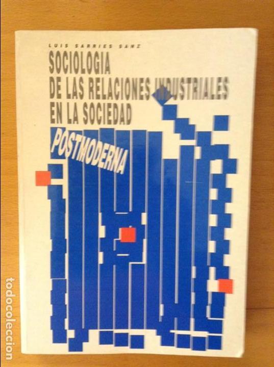 SOCIOLOGIA DE LAS RELACIONES INDUSTRIALES EN LA SOCIEDAD POSTMODERNA (LUIS SARRIES SANZ) (Libros de Segunda Mano - Pensamiento - Sociología)