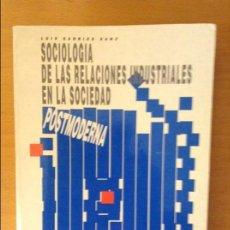 Libros de segunda mano: SOCIOLOGIA DE LAS RELACIONES INDUSTRIALES EN LA SOCIEDAD POSTMODERNA (LUIS SARRIES SANZ). Lote 110016671