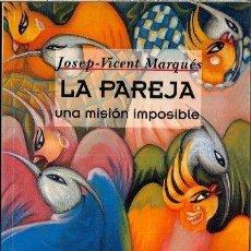 Libros de segunda mano: LA PAREJA UNA MISIÓN IMOSIBLE - JOSEP VICENT MARQUÉS. Lote 110053819