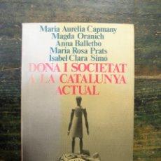 Libros de segunda mano: DONA I SOCIETAT A LA CATALUNYA ACTUAL; EDICIONS 62, 1978; 8429714065. Lote 110560755