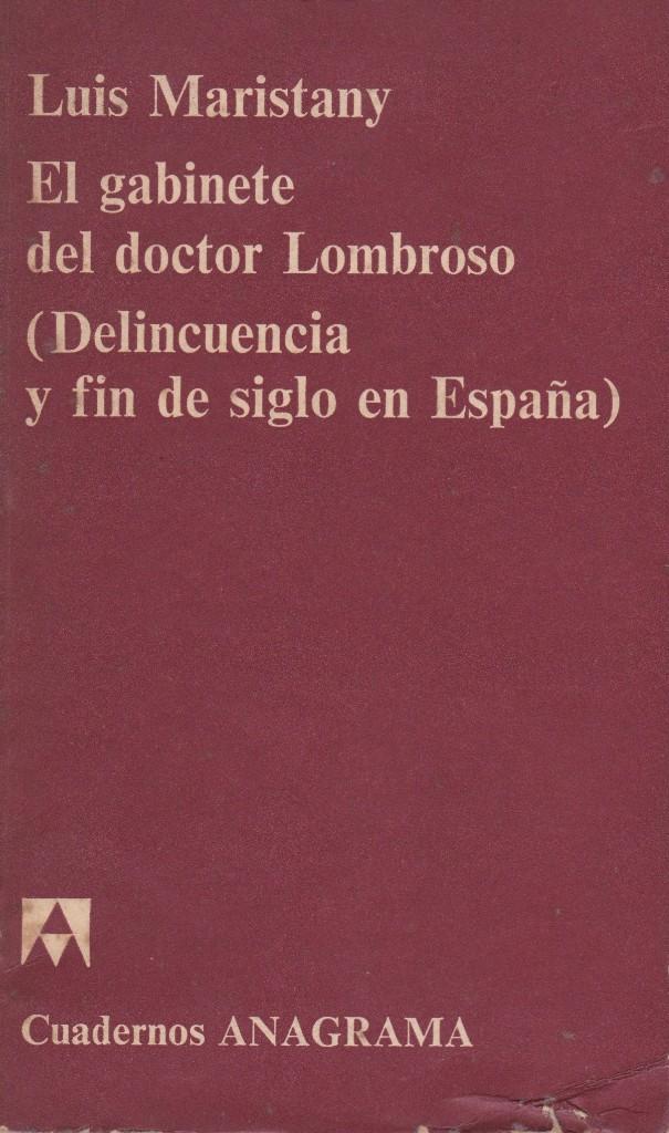 EL GABINETE DEL DOCTOR LOMBROSO ( DELINCUENCIA Y FIN DE SIGLO EN ESPAÑA ). DE LUÍS MARISTANY (Libros de Segunda Mano - Pensamiento - Sociología)