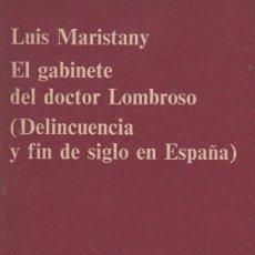 Libros de segunda mano: EL GABINETE DEL DOCTOR LOMBROSO ( DELINCUENCIA Y FIN DE SIGLO EN ESPAÑA ). DE LUÍS MARISTANY. Lote 110561987