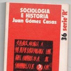 Libros de segunda mano: SOCIOLOGÍA E HISTORIA, JUAN GÓMEZ CASAS. Lote 111204856