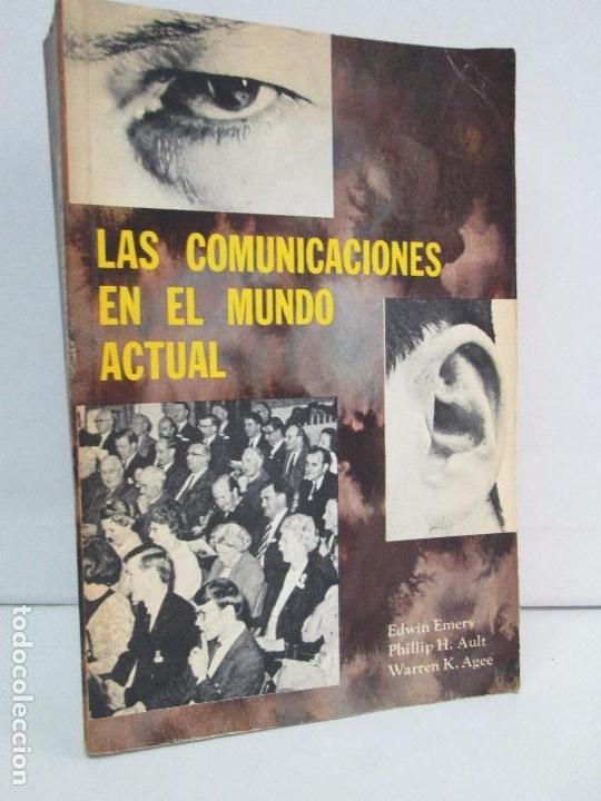 LAS COMUNICACIONES EN EL MUNDO ACTUAL. EDWIN EMERY. PHILLIP H. AULT. WARREN K. AGEE. 1967 (Libros de Segunda Mano - Pensamiento - Sociología)