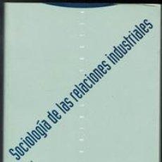 Libros de segunda mano: SOCIOLOGÍA DE LAS RELACIONES INDUSTRIALES, JULIÁN MORALES NAVARRO. Lote 111980826