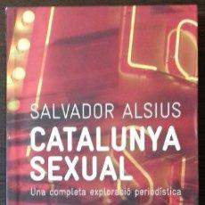 Libros de segunda mano: CATALUNYA SEXUAL: UNA COMPLETA EXPLORACIÓ PERIODÍSTICA - SALVADOR ALSIUS. Lote 112114163