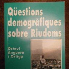 Libros de segunda mano: QÜESTIONS DEMOGRAFIQUES SOBRE RIUDOMS. OCTAVI ANGUERA I ORTIGA. ARNAU DE PALOMAR. 1992. Lote 112170931