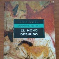 Libros de segunda mano: EL MONO DESNUDO: UN ESTUDIO DEL ANIMAL HUMANO. DESMOND MORRIS. ANTROPOLOGÍA. Lote 223192832
