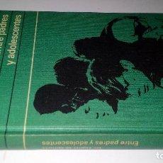 Libros de segunda mano: ENTRE PADRES Y ADOLESCENTES-DR. HAIM; G. GINOTT-GUIA PARA LA COMPRENSION DEL CONFLICTO GENERACIONAL. Lote 113216719