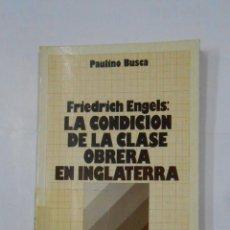 Libros de segunda mano: FRIEDRICH ENGELS: LA CONDICION DE LA CLASE OBRERA EN INGLATERRA. PAULINO BUSCA. TDK148. Lote 113472895
