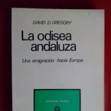 Libros de segunda mano: LA ODISEA ANDALUZA. UNA EMIGRACIÓN HACIA EUROPA. DAVID D. GREGORY. TECNOS. Lote 113939063