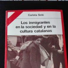 Libros de segunda mano: LOS INMIGRANTES EN LA SOCIEDAD Y EN LA CULTURA CATALANAS CARLOTA SOLÉ ED. PENÍNSULA, 1982. Lote 113946499