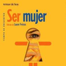 Libros de segunda mano: SER MUJER - LAURA FREIXAS. Lote 113986527