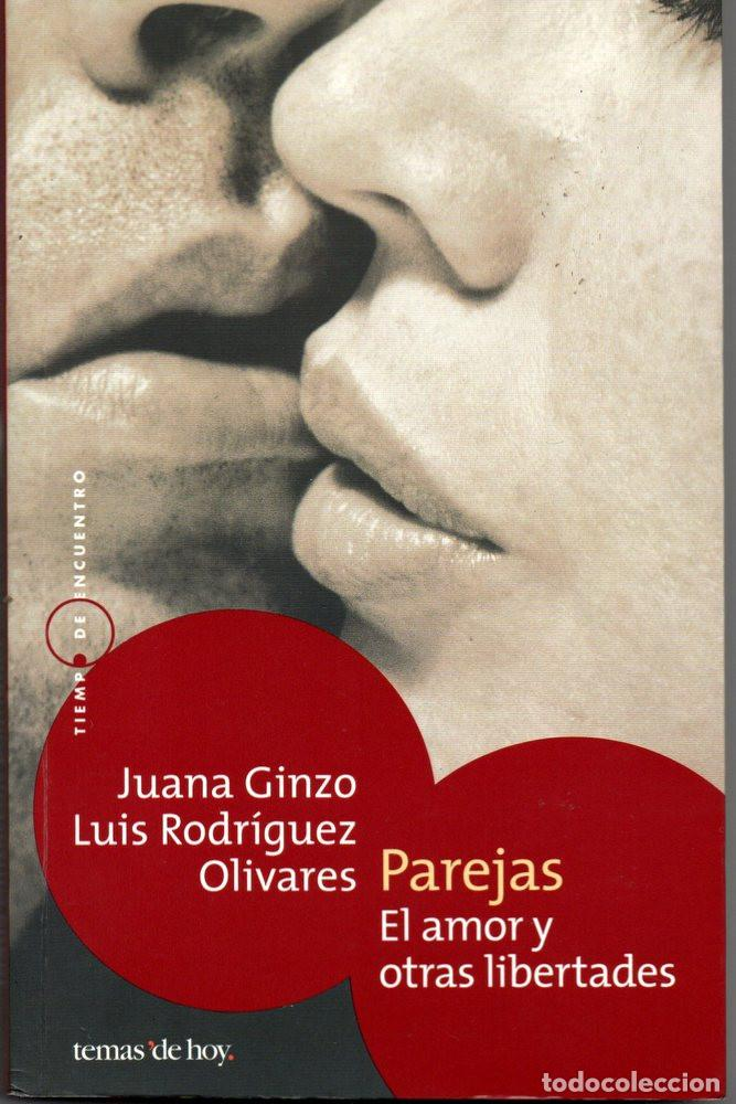 PAREJAS: EL AMOR Y OTRAS LIBERTADES (JUANA GINZO - LUIS RODRÍGUEZ OLIVARES) (Libros de Segunda Mano - Pensamiento - Sociología)