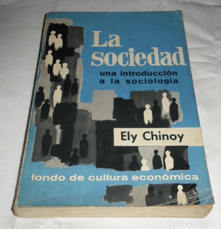 LA SOCIEDAD UNA INTRODUCCION A LA SOCIOLOGIA ELY CHINOY (Libros de Segunda Mano - Pensamiento - Sociología)