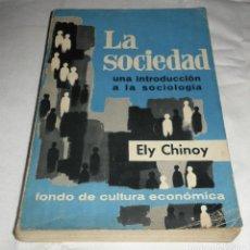 Libros de segunda mano: LA SOCIEDAD UNA INTRODUCCION A LA SOCIOLOGIA ELY CHINOY. Lote 114122611