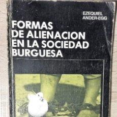 Libros de segunda mano: FORMAS DE ALIENACION EN LA SOCIEDAD BURGUESA ** EZEQUIEL ANDER-EGG.. Lote 114954539