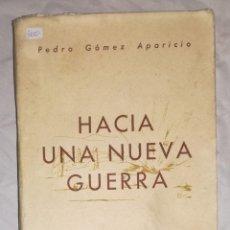 Libros de segunda mano: HACIA UNA NUEVA GUERRA - PEDRO GOMEZ APARICIO; EPESA, AÑO 1948 (EI). Lote 114997651