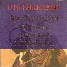 Libros de segunda mano: LAS CHICAS BUENAS VAN AL CIELO Y LAS MALAS A TODAS PARTES Y SON CADA VEZ PEORES UTE EHRHARDT GRIJALB. Lote 115034067