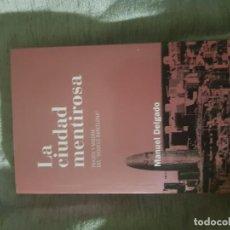 Libros de segunda mano: LA CIUDAD MENTIROSA, FRAUDE Y MISERIA DEL MODELO BARCELONA, MANUEL DELGADO, ED. CATARATA 2 ED.2017. Lote 115035407