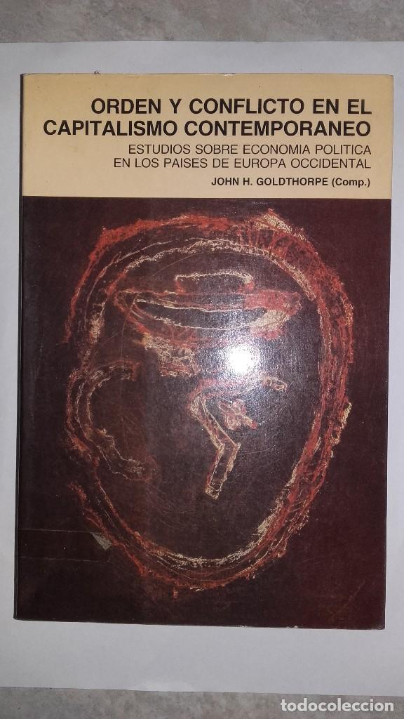 ORDEN Y CONFLICTO EN EL CAPITALISMO CONTEMPORANEO - ESTUDIOS ECONOMÍA POLÍTICA -JOHN H. GOLDTHORPE (Libros de Segunda Mano - Pensamiento - Sociología)