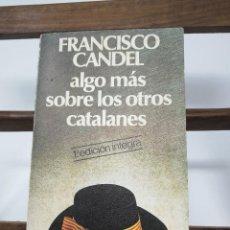 Libros de segunda mano: ALGO MÁS SOBRE LOS OTROS CATALANES, FRANCISCO CANDEL. 1 ED. ÍNTEGRA. CARALT, 1977. Lote 115136499