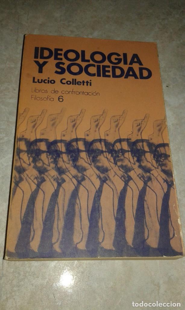IDEOLOGÍA Y SOCIEDAD - LUCIO COLLETTI - LIBROS DE CONFRONTACIÓN - FILOSOFÍA 6 - BARCELONA 1975 (Libros de Segunda Mano - Pensamiento - Sociología)