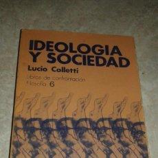 Libros de segunda mano: IDEOLOGÍA Y SOCIEDAD - LUCIO COLLETTI - LIBROS DE CONFRONTACIÓN - FILOSOFÍA 6 - BARCELONA 1975. Lote 115187787