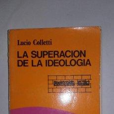 Libros de segunda mano: LA SUPERACIÓN DE LA IDEOLOGÍA - LUCIO COLLETTI - PRIMERA EDICIÓN EN ESPAÑOL 1982 - CÁTEDRA . Lote 115361455