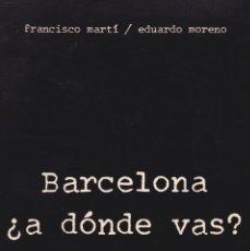 Libros de segunda mano: BARCELONA ? A DÓNDE VAS ?. Lote 116639011