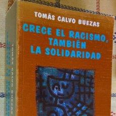 Libros de segunda mano: CRECE EL RACISMO, TAMBIÉN LA SOLIDARIDAD - CALVO BUEZAS, TOMÁS. Lote 116687655