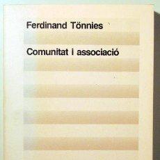 Libros de segunda mano: TÖNNIES, FERDINAND - COMUNITAT I ASSOCIACIÓ - BARCELONA 1984. Lote 117092604