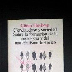 Libros de segunda mano: CIENCIA, CLASE Y SOCIEDAD SOBRE LA FORMACIÓN DE LA SOCIOLOGÍA Y DEL MATERIALISMO HISTÓRICO THERBORN,. Lote 117314219