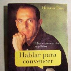 Libros de segunda mano: HABLAR PARA CONVENCER / HILARIO PINO / 2000. MARTÍNEZ ROCA. Lote 117688591