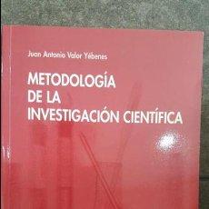 Libros de segunda mano: METODOLOGIA DE LA INVESTIGACION CIENTIFICA. JUAN ANTONIO VALOR YEBENES. BIBLIOTECA NUEVA 2000.. Lote 118166927