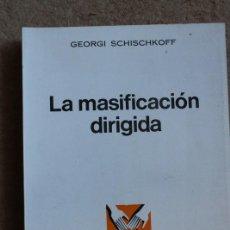 Libros de segunda mano: LA MASIFICACIÓN DIRIGIDA. CONTRIBUCIÓN FILOSÓFICO-SOCIAL A LA CRÍTICA DE NUESTRO TIEMPO. SCHISCHKOFF. Lote 118436131