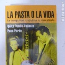 Libros de segunda mano: LA PASTA O LA VIDA LA INSEGURIDAD CIUDADANA AL DESCUBIERTO TOMAS VALIENTE Y PACO PARDO. Lote 118534639