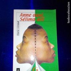 Libros de segunda mano: LIBRO-ANNE AQUÍ,SÉLIMA ALLÍ-MARIE FÉRAUD-ALFAGUARA-2004BUEN ESTADO-VER FOTOS. Lote 118956027