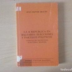 Libros de segunda mano: LA II REPÚBLICA EN BALEARES:ELECCIONES Y PARTIDOS POLÍTICOS. JOAN OLIVER ARAUJO. Lote 119168191