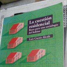 Libros de segunda mano: LA CUESTION RESIDENCIAL.LUIS CORTES ALCALA.1995. Lote 119970636