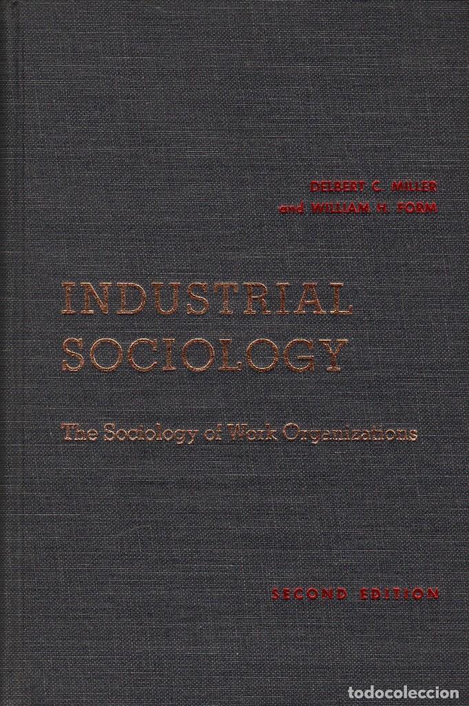 INDUSTRIAL SOCIOLOGY / D.C. MILLER, W.H. FORM (Libros de Segunda Mano - Pensamiento - Sociología)