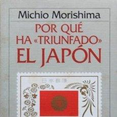 Libros de segunda mano: POR QUÉ HA TRIUNFADO EL JAPÓN. TECNOLOGÍA OCCIDENTAL Y MENTALIDAD JAPONESA - MORISHIMA, MICHIO. Lote 120184878