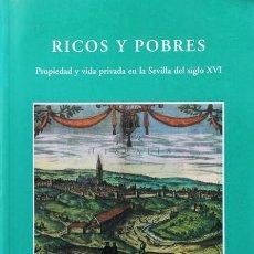 Libros de segunda mano: RICOS Y POBRES. PROPIEDAD Y VIDA PRIVADA EN LA SEVILLA DEL SIGLO XVI - RODRIGUEZ VAZQUEZ, ANTONIO L.. Lote 120185747